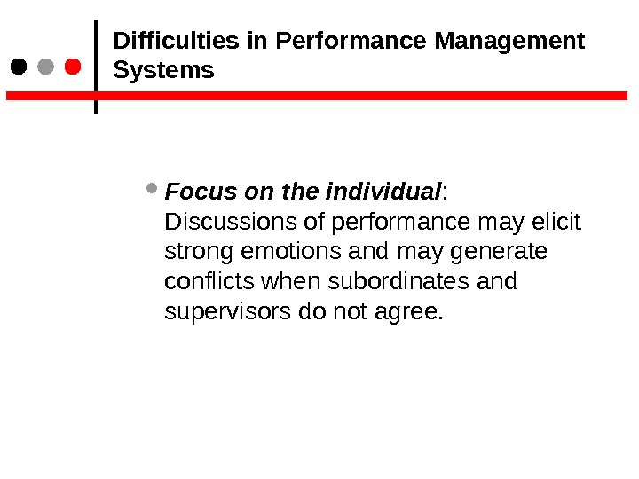 Difficulties in Performance Management Systems Focus on the individual :  Discussions of performance may