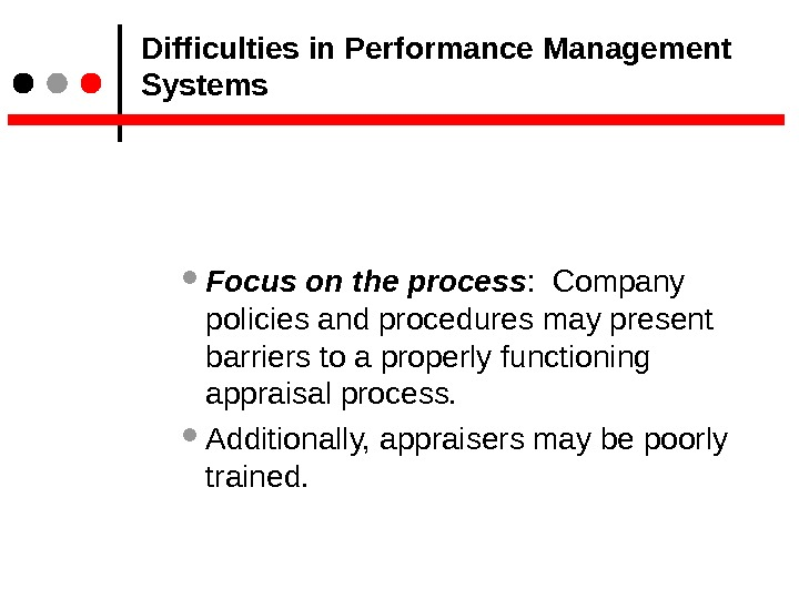 Difficulties in Performance Management Systems Focus on the process :  Company policies and procedures