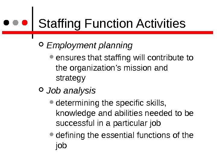 Staffing Function Activities Employment planning ensures that staffing will contribute to the organization's mission and