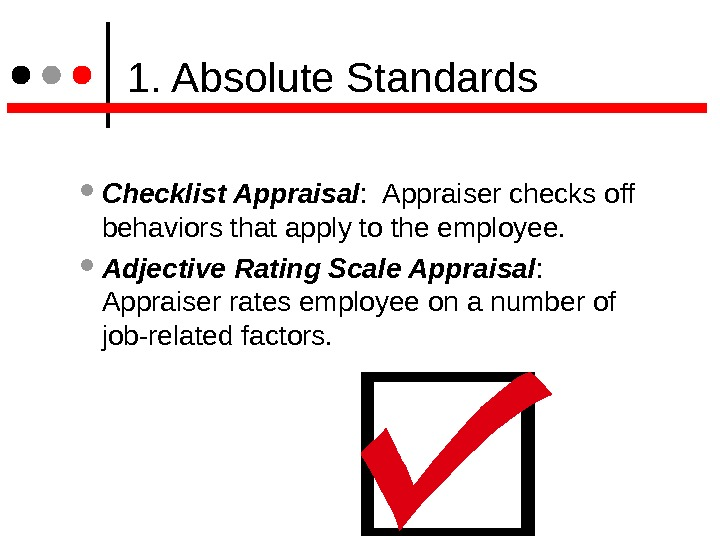 1. Absolute Standards Checklist Appraisal :  Appraiser checks off behaviors that apply to the