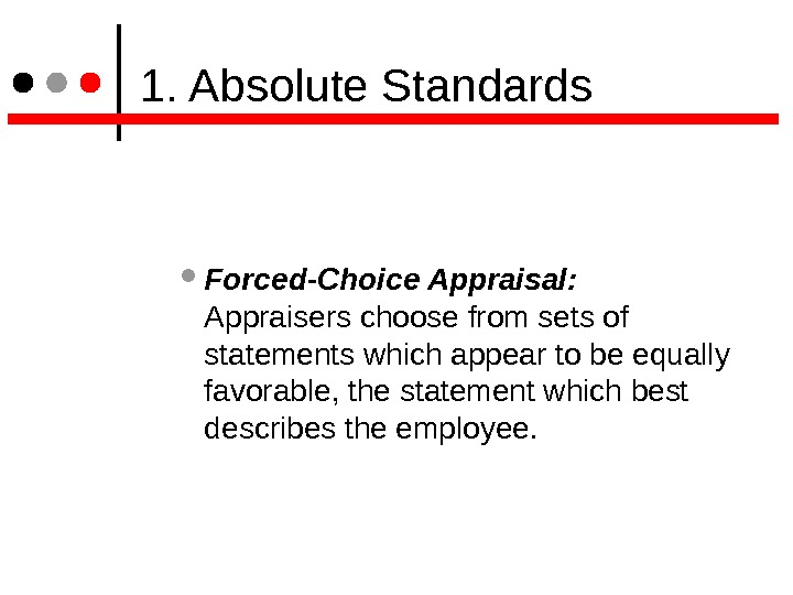 1. Absolute Standards Forced-Choice Appraisal: Appraisers choose from sets of statements which appear to be