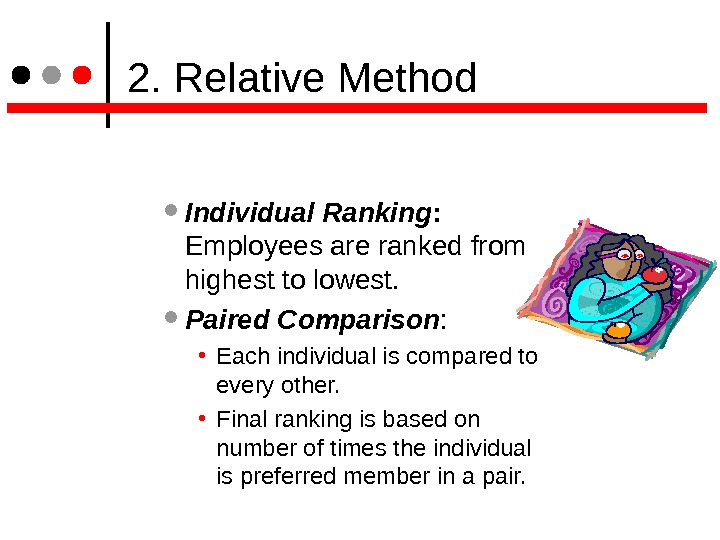 2. Relative Method Individual Ranking :  Employees are ranked from highest to lowest. Paired