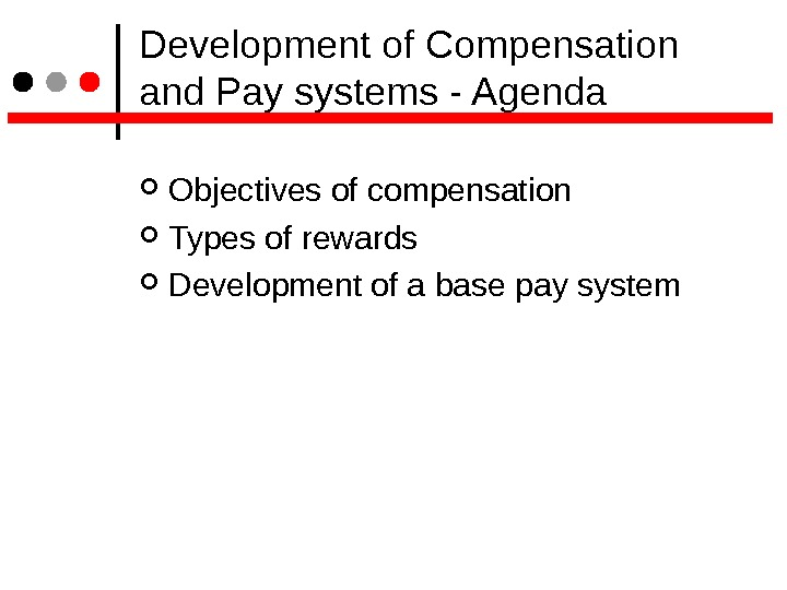 Development of Compensation and Pay systems - Agenda Objectives of compensation Types of rewards Development
