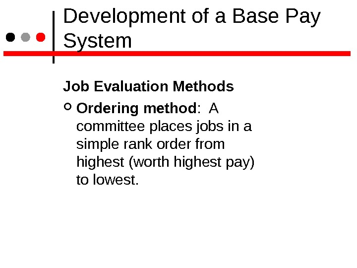 Development of a Base Pay System Job Evaluation Methods  Ordering method :  A