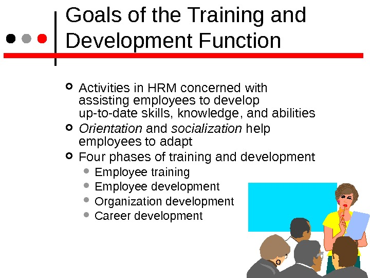Goals of the Training and Development Function Activities in HRM concerned with assisting employees to