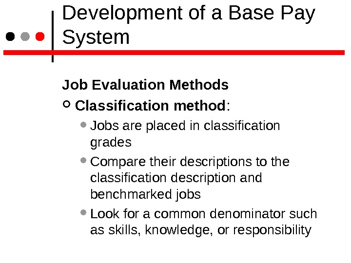 Development of a Base Pay System Job Evaluation Methods Classification method : Jobs are placed