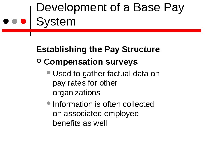 Development of a Base Pay System Establishing the Pay Structure  Compensation surveys  Used