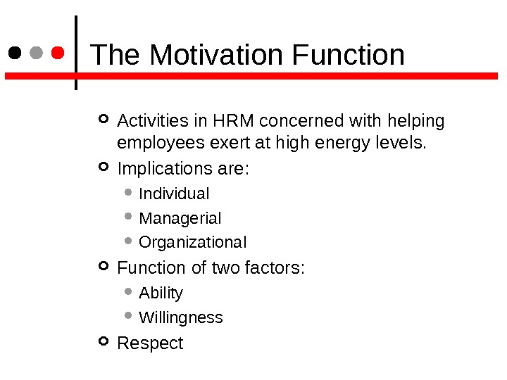 The Motivation Function Activities in HRM concerned with helping employees exert at high energy levels.