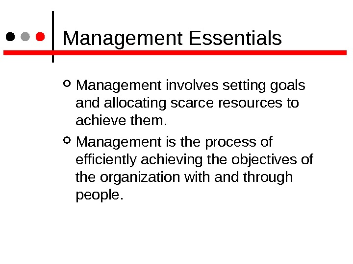 Management Essentials Management involves setting goals and allocating scarce resources to achieve them.  Management