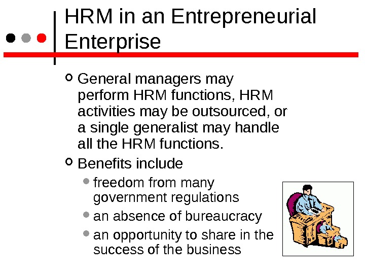 HRM in an Entrepreneurial Enterprise General managers may perform HRM functions, HRM activities may be