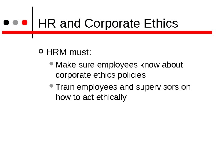 HR and Corporate Ethics HRM must:  Make sure employees know about corporate ethics policies