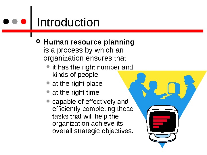Introduction Human resource planning  is a process by which an organization ensures that it