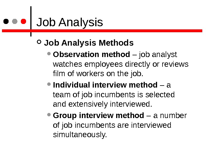 Job Analysis Methods  Observation method – job analyst watches employees directly or reviews film