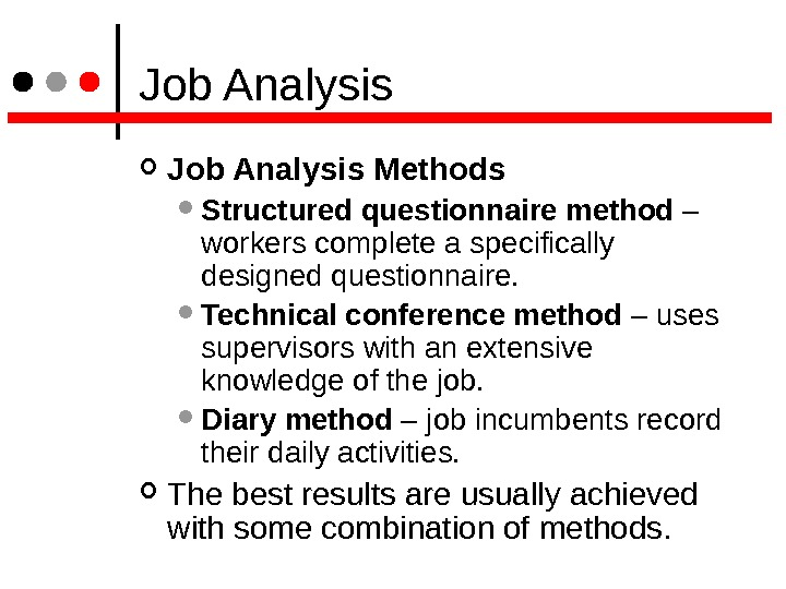 Job Analysis Methods  Structured questionnaire method – workers complete a specifically designed questionnaire.