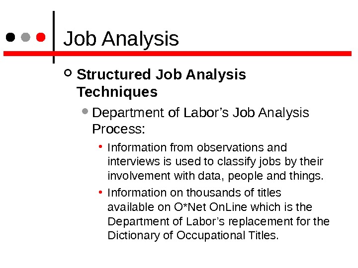 Job Analysis Structured Job Analysis Techniques  Department of Labor's Job Analysis Process:  •