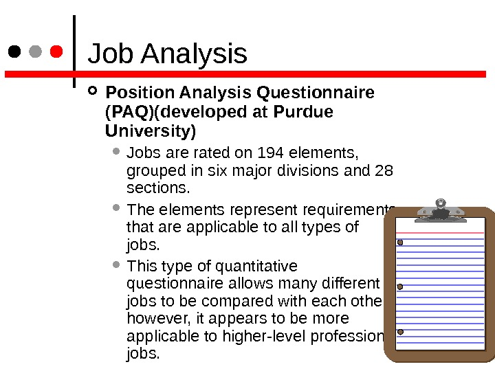 Job Analysis Position Analysis Questionnaire (PAQ)(developed at Purdue University)  Jobs are rated on 194