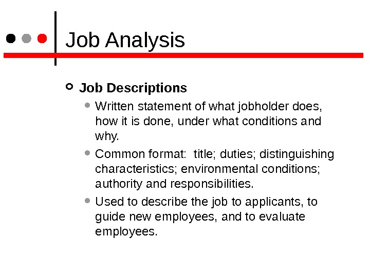Job Analysis Job Descriptions  Written statement of what jobholder does,  how it is