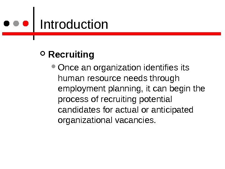 Introduction Recruiting Once an organization identifies its human resource needs through employment planning, it can