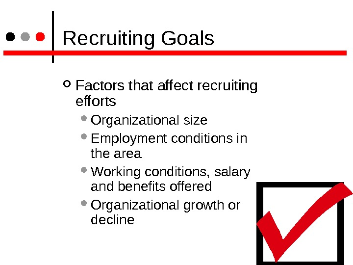 Recruiting Goals Factors that affect recruiting efforts  Organizational size  Employment conditions in the