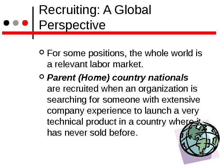 Recruiting: A Global Perspective For some positions, the whole world is a relevant labor market.