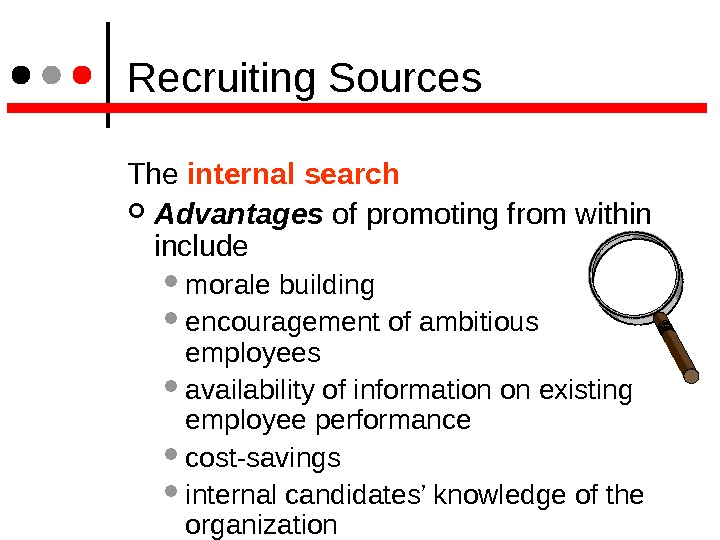 Recruiting Sources The internal search Advantages of promoting from within include  morale building encouragement