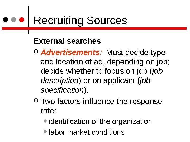 Recruiting Sources External searches  Advertisements : Must decide type and location of ad, depending