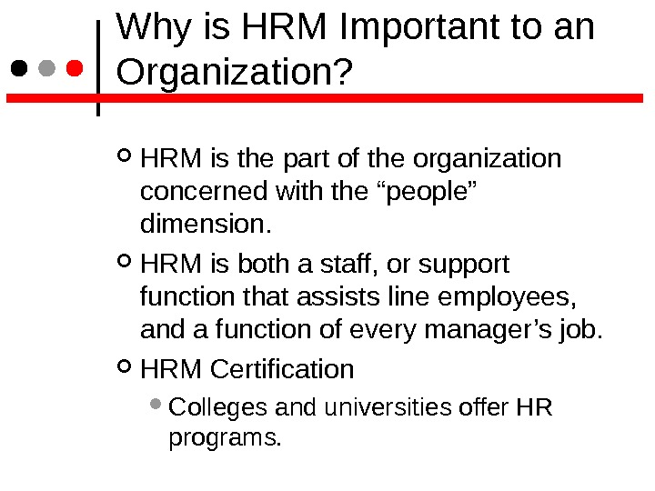 Why is HRM Important to an Organization?  HRM is the part of the organization