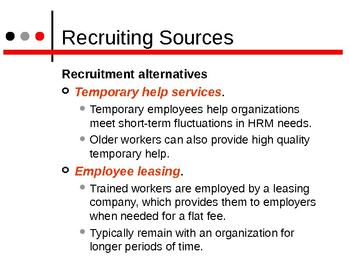 Recruiting Sources Recruitment alternatives  Temporary help services.  Temporary employees  help organizations meet