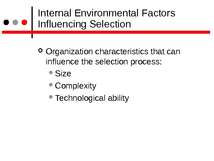 Internal Environmental Factors Influencing Selection Organization characteristics that can influence the selection process:  Size