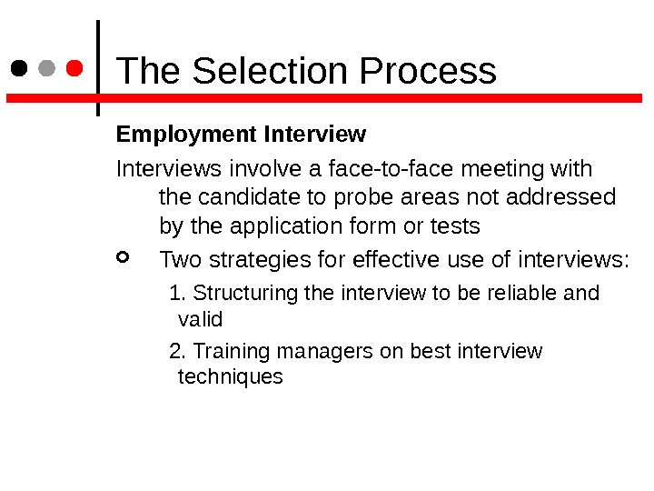 The Selection Process Employment Interviews involve a face-to-face meeting with the candidate to probe areas