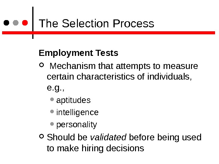 The Selection Process Employment Tests  Mechanism that attempts to measure certain characteristics of individuals,