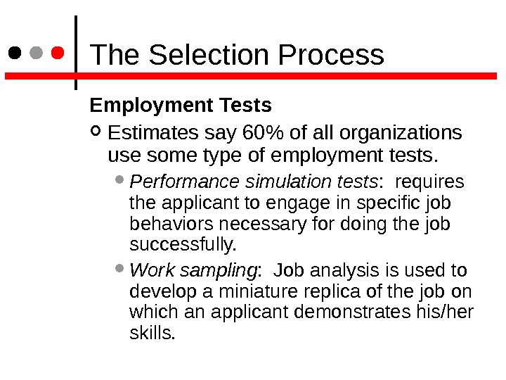 The Selection Process Employment Tests  Estimates say 60 of all organizations use some type