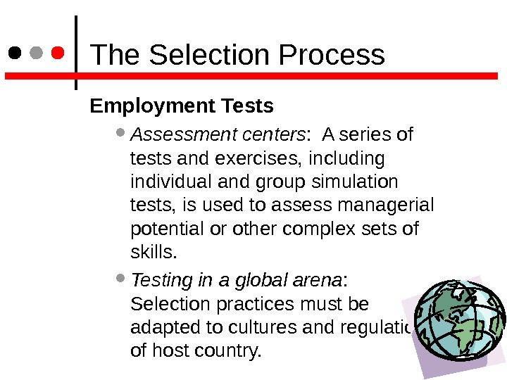 The Selection Process Employment Tests Assessment centers :  A series of tests and exercises,