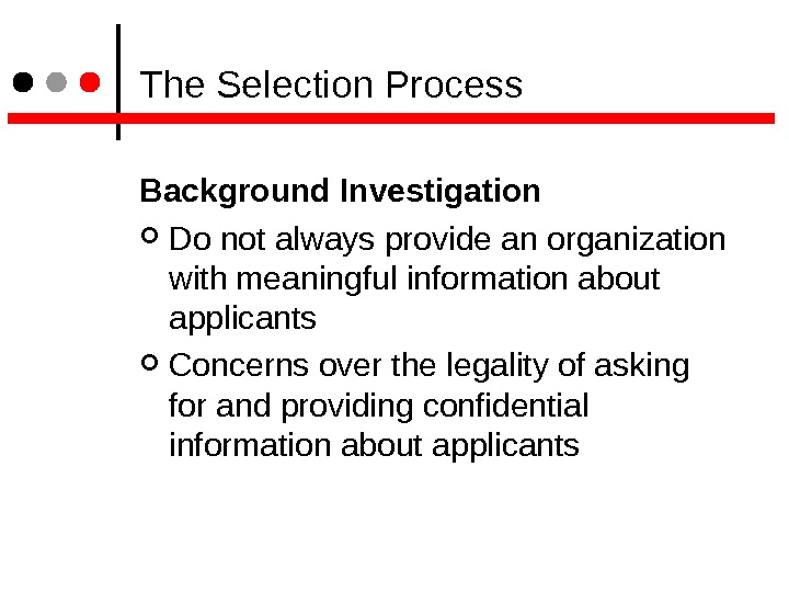 The Selection Process Background Investigation Do not always provide an organization with meaningful information about
