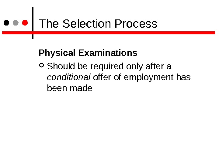 The Selection Process Physical Examinations Should be required only after a conditional offer of employment