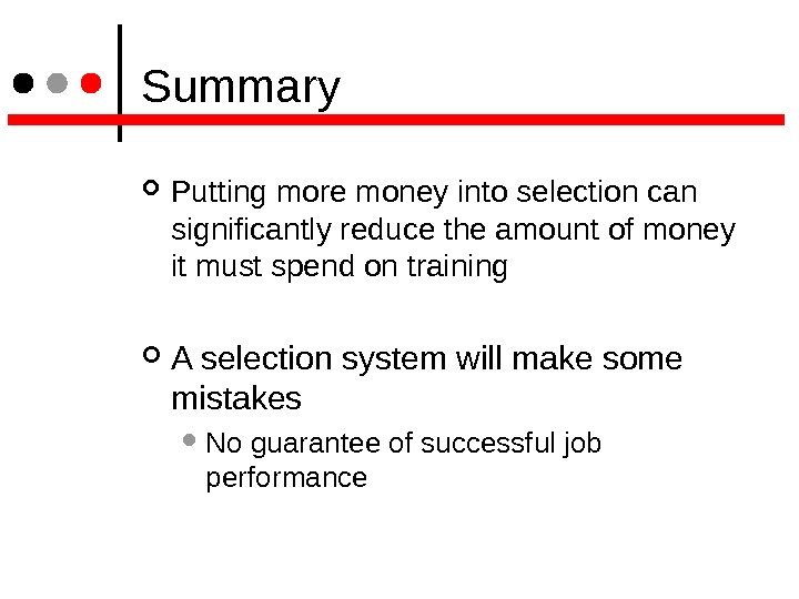 Summary Putting more money into selection can significantly reduce the amount of money it must