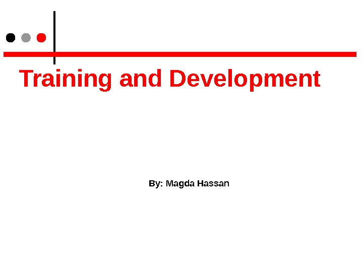 Training and Development By: Magda Hassan