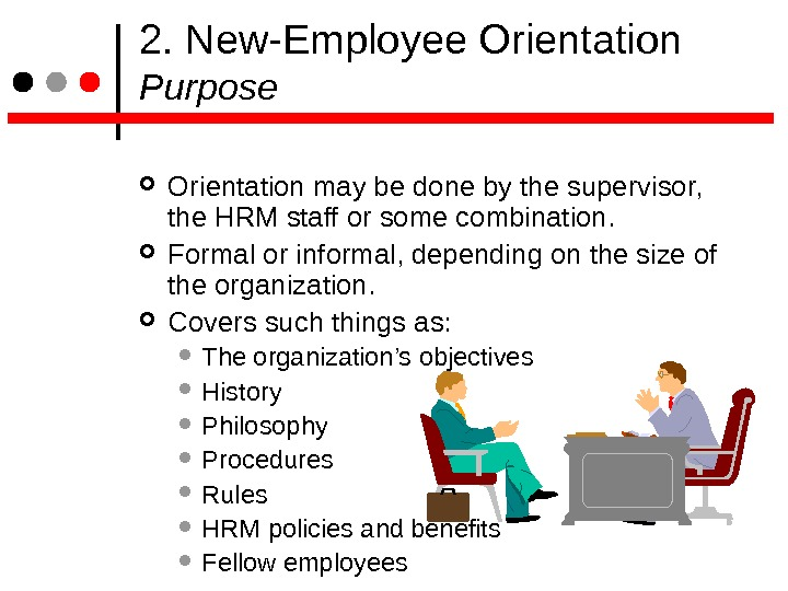 2. New-Employee Orientation Purpose Orientation may be done by the supervisor,  the HRM staff