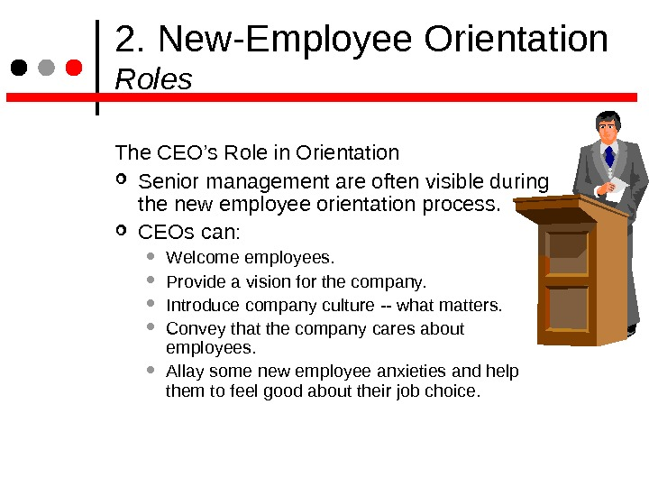 2. New-Employee Orientation Roles The CEO's Role in Orientation  Senior management are often visible