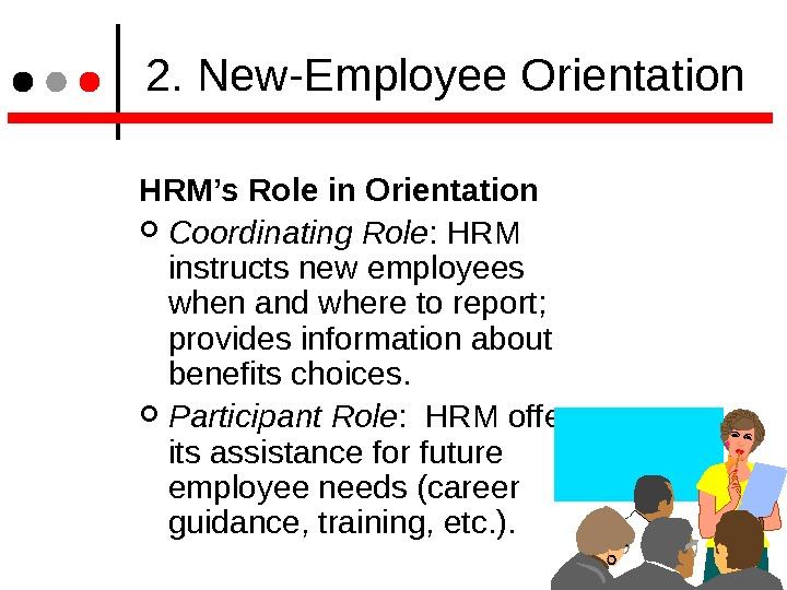 2. New-Employee Orientation HRM's Role in Orientation  Coordinating Role : HRM instructs new employees
