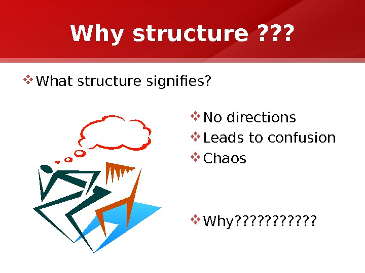 Why structure ? ? ?  What structure signifies?  No directions  Leads to confusion