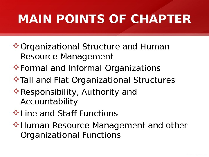 MAIN POINTS OF CHAPTER Organizational Structure and Human Resource Management Formal and Informal Organizations Tall and