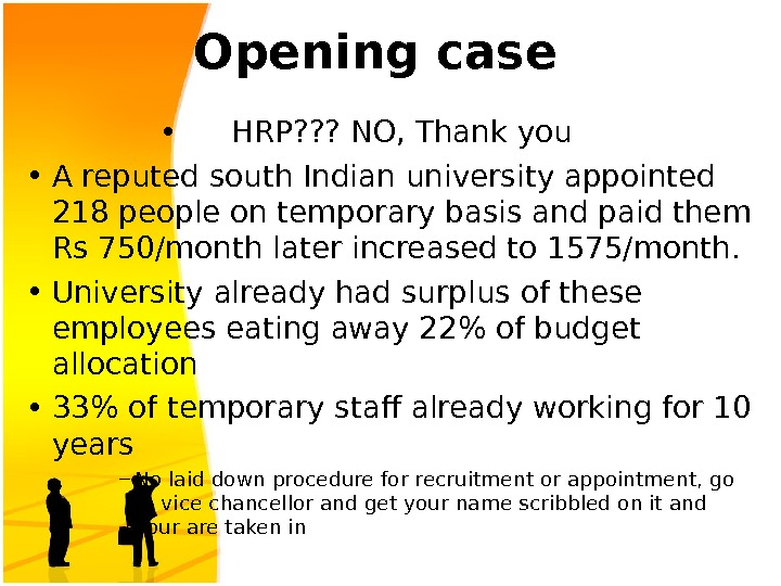 Opening case • HRP? ? ? NO, Thank you • A reputed south Indian university appointed