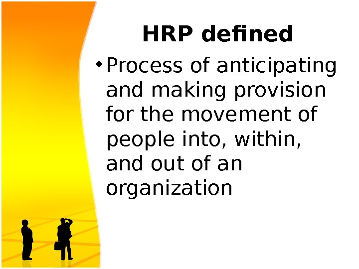 HRP defined • Process of anticipating and making provision for the movement of people into, within,