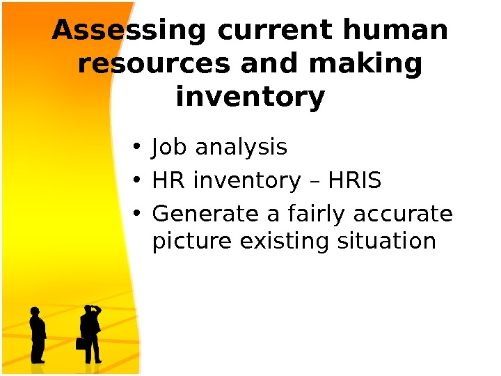 Assessing current human resources and making inventory • Job analysis • HR inventory – HRIS •