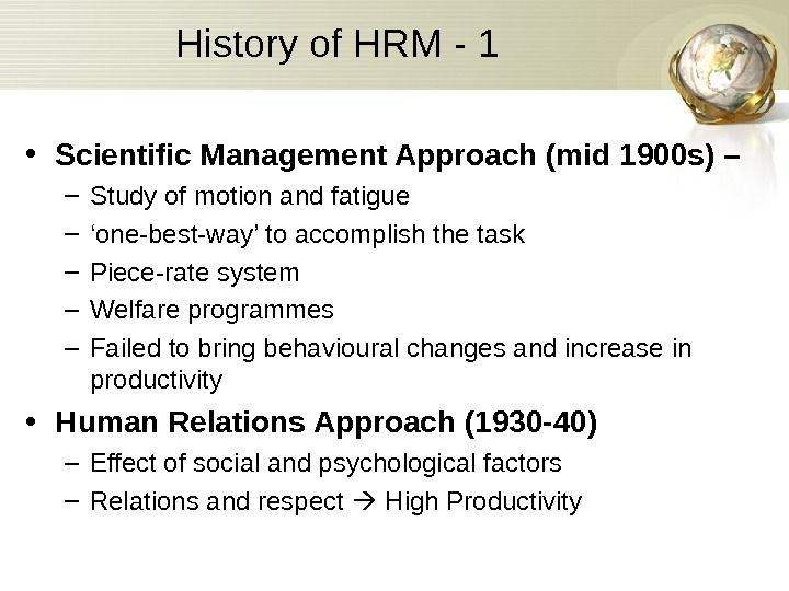 History of HRM - 1 • Scientific Management Approach (mid 1900 s) – –