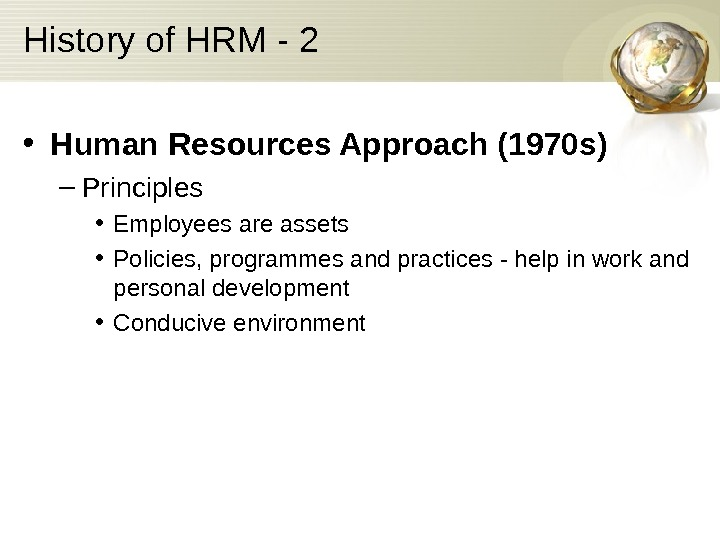 History of HRM - 2 • Human Resources Approach (1970 s) – Principles
