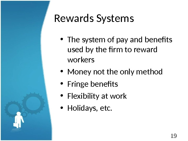 19 Rewards Systems • The system of pay and benefits used by the firm to