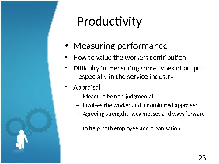 23 Productivity • Measuring performance :  • How to value the workers contribution •