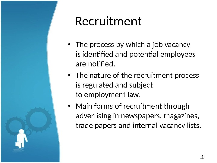 4 Recruitment • The process by which a job vacancy is identified and potential employees